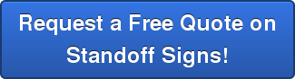 Request a Free Quote on Standoff Signs!