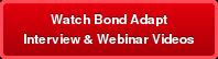 Watch Bond Adapt Interview & Webinar Videos