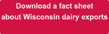 Download a fact sheet about Wisconsin dairy exports