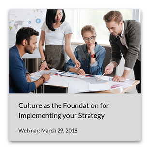 Culture as the Foundation for Implementing your Strategy