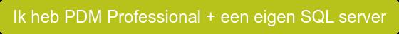 Ik heb PDM Professional + een eigen SQL server
