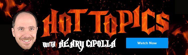Hot Topics with Henry Cipolla
