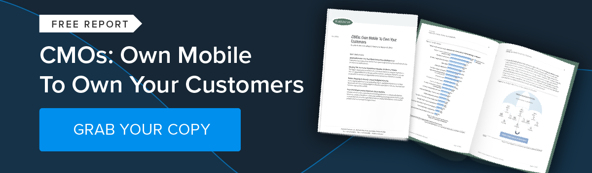 Forrester Research: Own Mobile to Own Your Customers