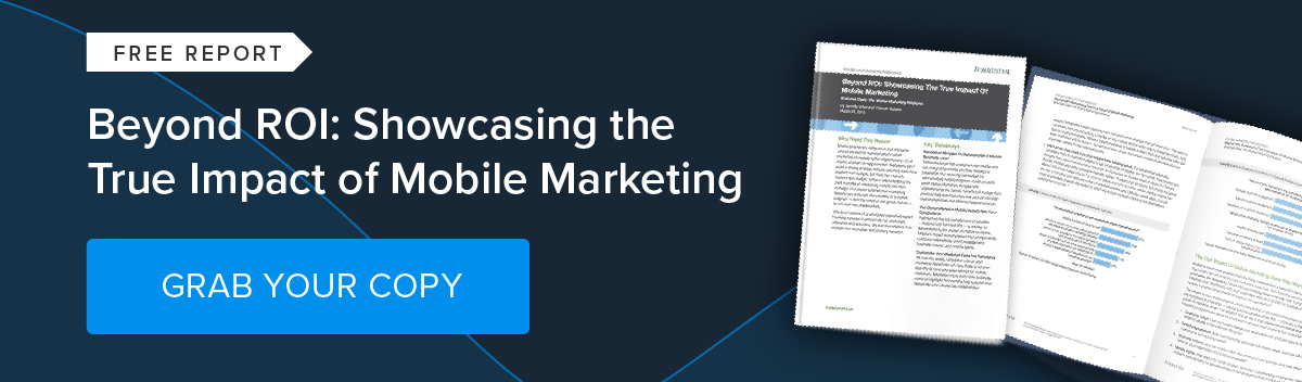 Forrester Research: Beyond ROI - Showcasing the True Impact of Mobile Marketing