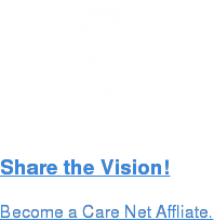 Share the Vision!  Become a Care Net Affliate.