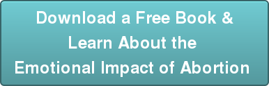 Download a Free Book & Learn About the  Emotional Impact of Abortion