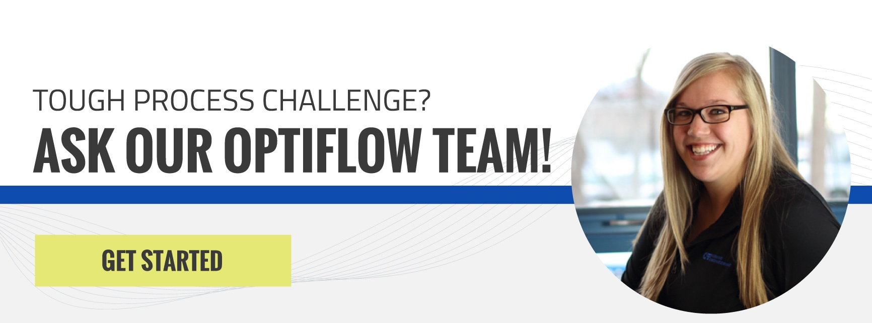 Tough Process Challenge? Ask Our OptiFlow Team - Get Started
