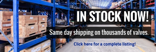 In Stock Now! Same day shipping on thousands of valves. Click for a complete listing.