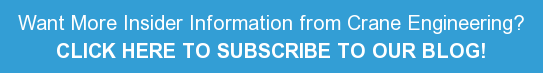 Want More Insider Information from Crane Engineering? CLICK HERE TO SUBSCRIBE  TO OUR BLOG!