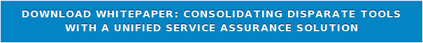 Download WhitePaper: Consolidating Disparate Tools with a Unified Service Assurance Solution