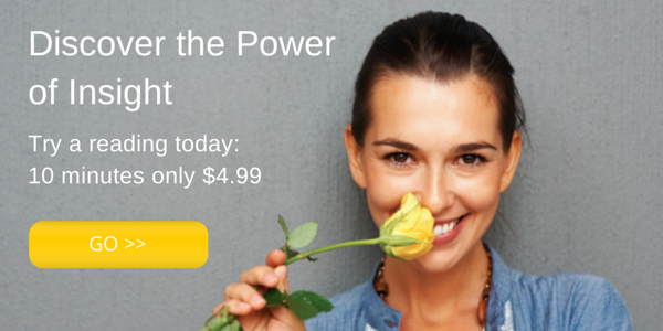 Discover the power of insight. Try a reading today.  10 minutes only $4.99.