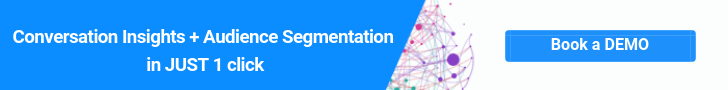 Conversation Insights + Audience Segmentation in 1 JUST click - Book A DEMO