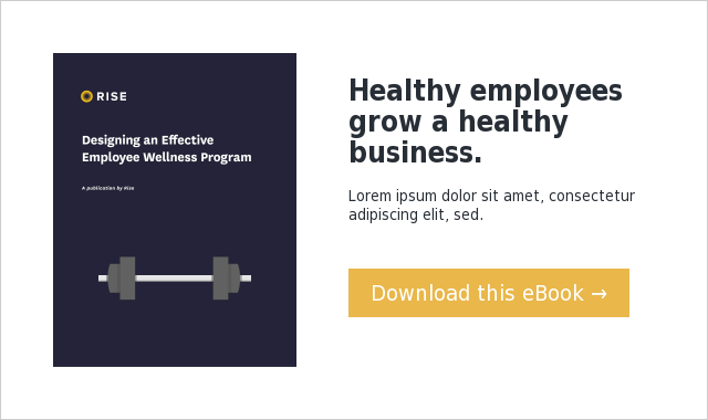 Healthy employees grow a healthy business. Lorem ipsum dolor sit amet, consectetur adipiscing elit, sed. Download this eBook →