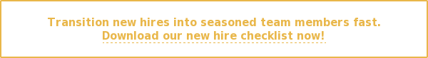 Transition new hires into seasoned team members fast. Download our new hire checklist now!