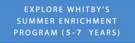 Explore Whitby's Summer Enrichment Program (5-7 Years)