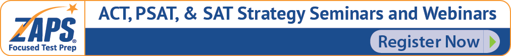 Register for a ZAPS ACT, PSAT, or SAT Strategy Seminar or Webinar