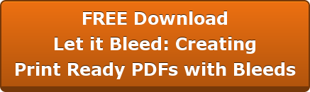 FREE DownloadLet it Bleed: CreatingPrint Ready PDFs with Bleeds