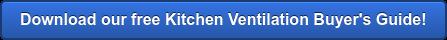 Download our freeKitchen Ventilation Buyer's Guide!