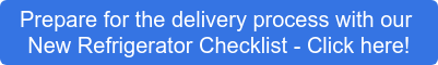 Prepare for the delivery process withour  New Refrigerator Checklist - Click here!