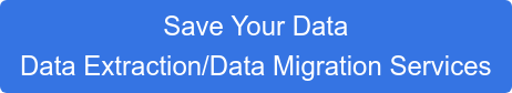 Save Your Data Data Extraction/Data Migration Services