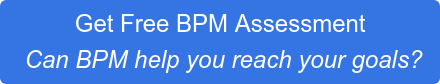 Get Free BPM Assessment Can BPM help you reach your goals?