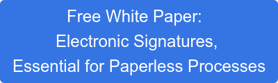 Free White Paper:   Electronic Signatures,  Essential for Paperless Processes