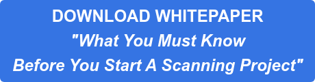 "DOWNLOAD WHITEPAPER ""What You Must Know  Before You Start A Scanning Project"""