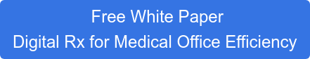 Free White Paper Digital Rx for Medical Office Efficiency