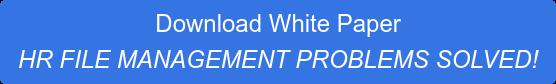 Download White Paper HR FILE MANAGEMENT PROBLEMS SOLVED!