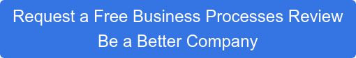 Request a Free Business Processes Review Be a Better Company