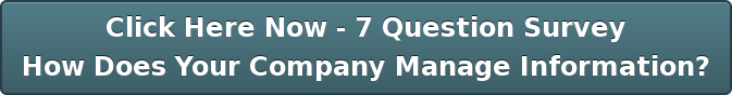 Click Here Now - 7 Question Survey How Does Your Company Manage Information?