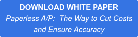 DOWNLOAD WHITE PAPER Paperless A/P: The Way to Cut Costs  and Ensure Accuracy