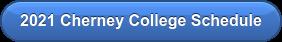 2021 Cherney College Schedule