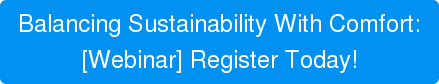 Balancing Sustainability With Comfort:[Webinar] Register Today!