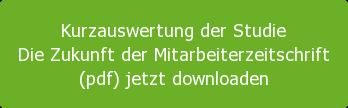 Kurzauswertung der Studie  Die Zukunft der Mitarbeiterzeitschrift (pdf) jetzt downloaden