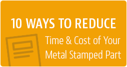 reduce time and cost of your metal stamped part