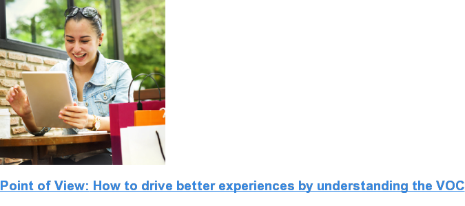 Point of View: How to drive better experiences by understanding the VOC