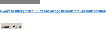 5 Ways to Strengthen a Utility Knowledge Network through Collaboration   Learn More