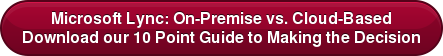 Download MS Lync On-Premise vs Cloud - 10 Point Guide