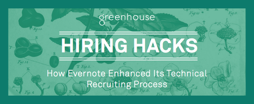 How Evernote Enhanced Its Technical Recruiting Process