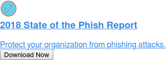 2018 State of the Phish Report  Protect your organization from phishing attacks. Download Now