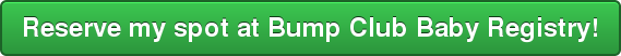Reserve my spot at Bump Club Baby Registry!