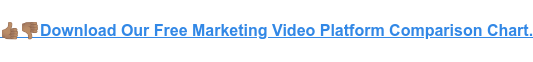 Download Our Free Marketing Video Platform Comparison Chart.