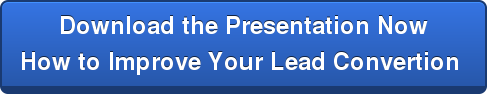 Download the Presentation Now  How to Improve Your Lead Convertion