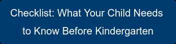 Checklist:What Your Child Needs  to Know Before Kindergarten
