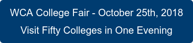 WCA College Fair - October 25th, 2018 Visit Fifty Colleges in One Evening