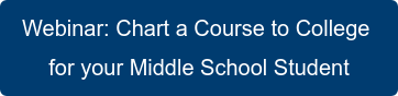 Webinar: Chart a Course to College  for your Middle School Student