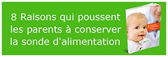 Raisons qui poussent les parents à conserver la sonde d'alimentation