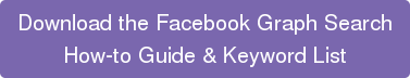 Download the Facebook Graph Search How-to Guide & Keyword List