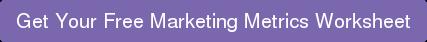 Get Your Free Marketing Metrics Worksheet